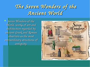 The Seven Wonders of the Ancient World Seven Wonders of the World, works of a