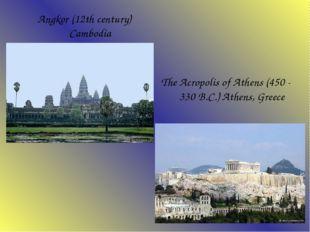 Angkor (12th century) Cambodia The Acropolis of Athens (450 - 330 B.C.) Ath