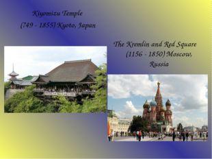 Kiyomizu Temple (749 - 1855) Kyoto, Japan The Kremlin and Red Square (1156