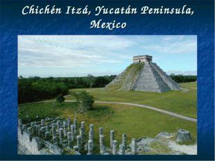 Chichén Itzá, Yucatán Peninsula, Mexico