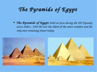The Pyramids of Egypt The Pyramids of Egypt, built at Giza during the 4th Dyn
