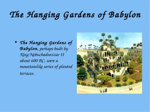 The Hanging Gardens of Babylon The Hanging Gardens of Babylon, perhaps built