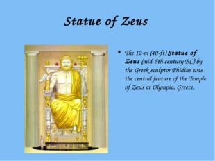 Statue of Zeus The 12-m (40-ft) Statue of Zeus (mid-5th century BC) by the Gr