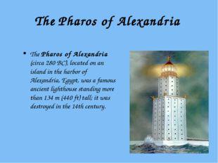 The Pharos of Alexandria The Pharos of Alexandria (circa 280 BC), located on