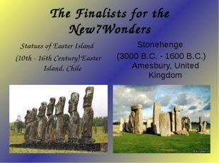 The Finalists for the New7Wonders Stonehenge (3000 B.C. - 1600 B.C.) Amesbury