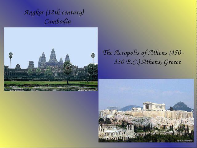 Angkor (12th century) Cambodia The Acropolis of Athens (450 - 330 B.C.) Ath...