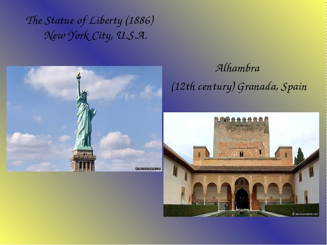 The Statue of Liberty (1886) New York City, U.S.A. Alhambra (12th century)...