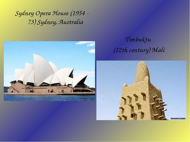 Sydney Opera House (1954 - 73) Sydney, Australia Timbuktu (12th century) Mali