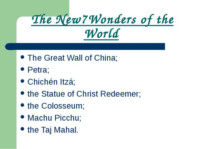 The New7Wonders of the World The Great Wall of China; Petra; Chichén Itzá; th...