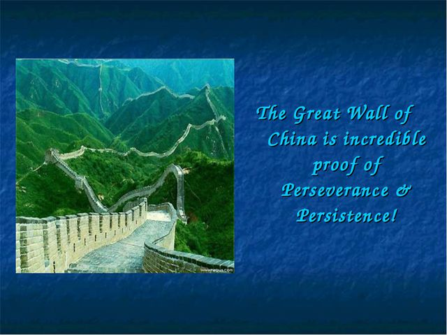 The Great Wall of China is incredible proof of Perseverance & Persistence!