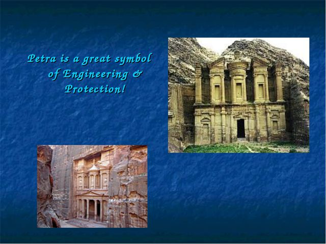 Petra is a great symbol of Engineering & Protection!