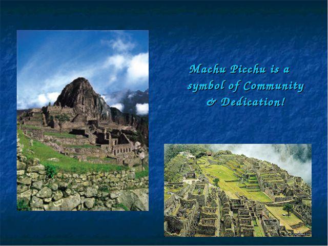 Machu Picchu is a symbol of Community & Dedication!