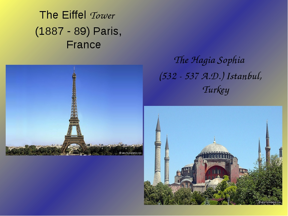 The Eiffel Tower (1887 - 89) Paris, France The Hagia Sophia (532 - 537 A.D....