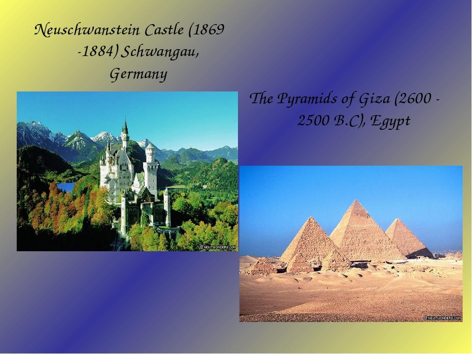Neuschwanstein Castle (1869 -1884) Schwangau, Germany The Pyramids of Giza...
