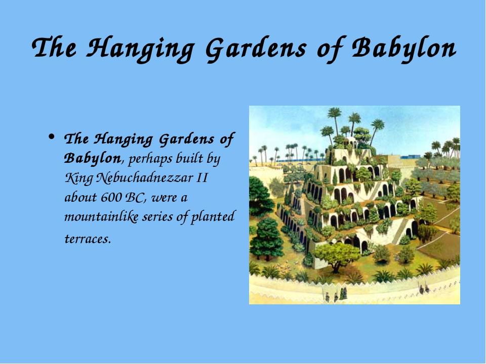 The Hanging Gardens of Babylon The Hanging Gardens of Babylon, perhaps built...