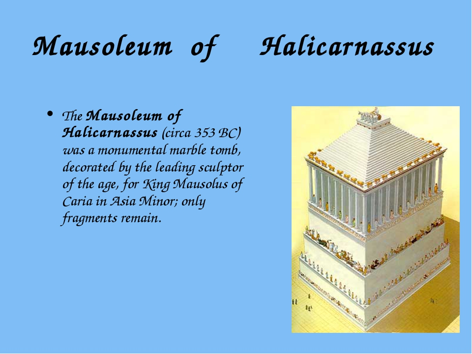 Mausoleum of Halicarnassus The Mausoleum of Halicarnassus (circa 353 BC) was...