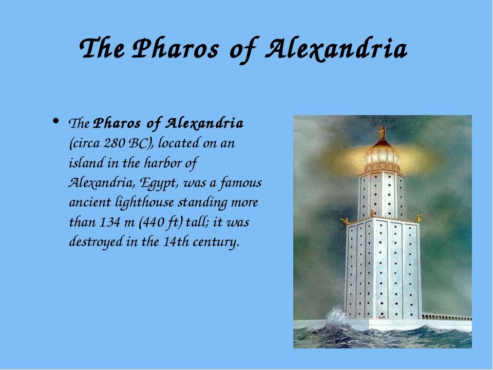 The Pharos of Alexandria The Pharos of Alexandria (circa 280 BC), located on...