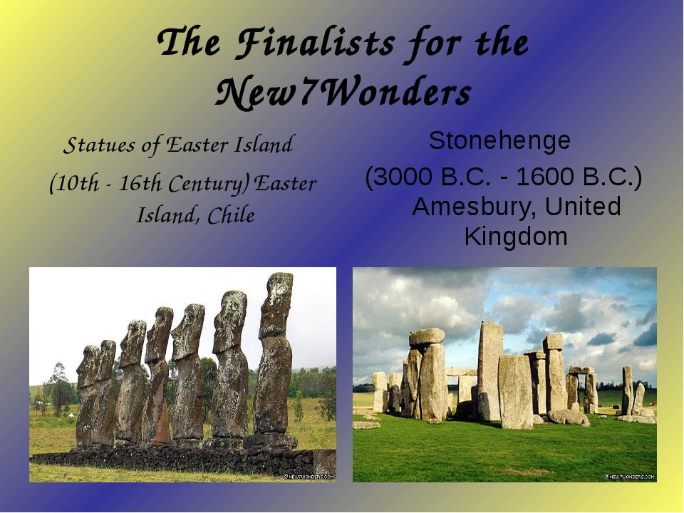 The Finalists for the New7Wonders Stonehenge (3000 B.C. - 1600 B.C.) Amesbury...