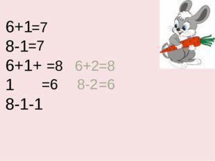 6+1 8-1 6+1+1 8-1-1 =7 =7 =8 =6 6+2 =8 8-2 =6
