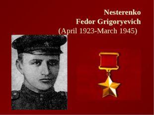 Nesterenko Fedor Grigoryevich (April 1923-March 1945)