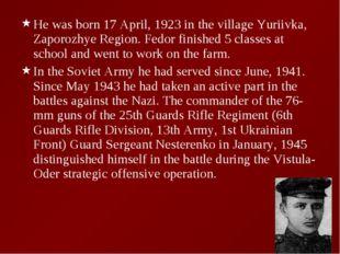 He was born 17 April, 1923 in the village Yuriivka, Zaporozhye Region. Fedor