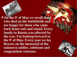On the 9th of May we recall those who died on the battlefields and are happy