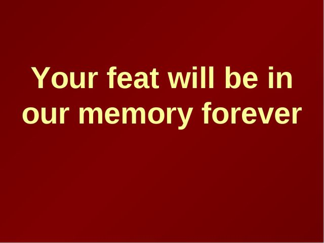 Your feat will be in our memory forever