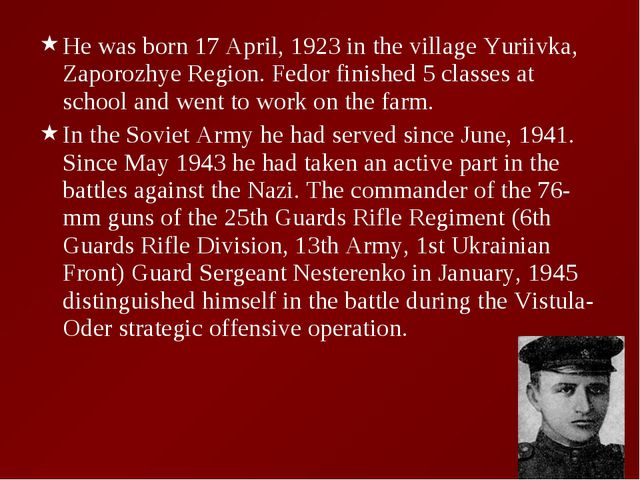 He was born 17 April, 1923 in the village Yuriivka, Zaporozhye Region. Fedor...