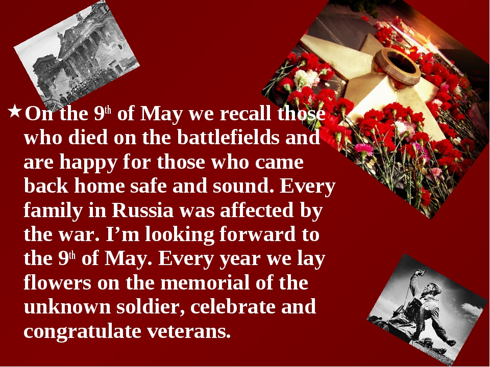On the 9th of May we recall those who died on the battlefields and are happy...