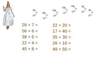 28 + 7 = 56 + 6 = 38 + 6 = 22 + 4 = 45 + 8 = 22 + 20 = 17 + 40 = 35 + 30 = 26