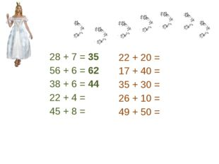 28 + 7 = 35 56 + 6 = 62 38 + 6 = 44 22 + 4 = 45 + 8 = 22 + 20 = 17 + 40 = 35