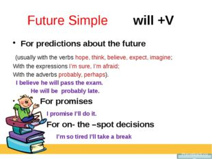 Future Simple will +V For predictions about the future (usually with the ver