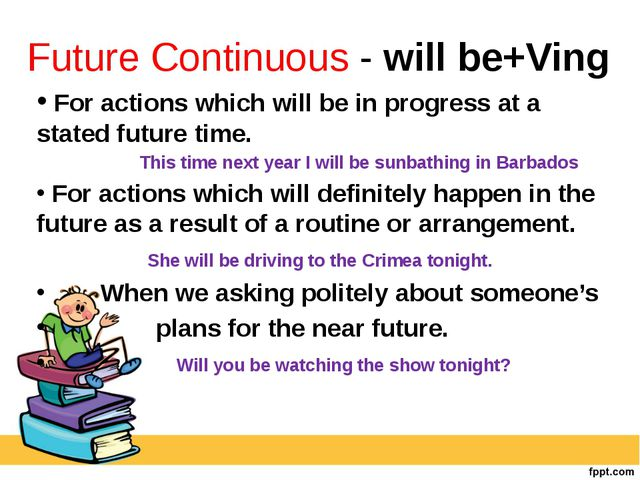 Future Continuous - will be+Ving For actions which will be in progress at a s...