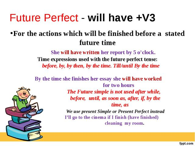 For the actions which will be finished before a stated future time She will h...