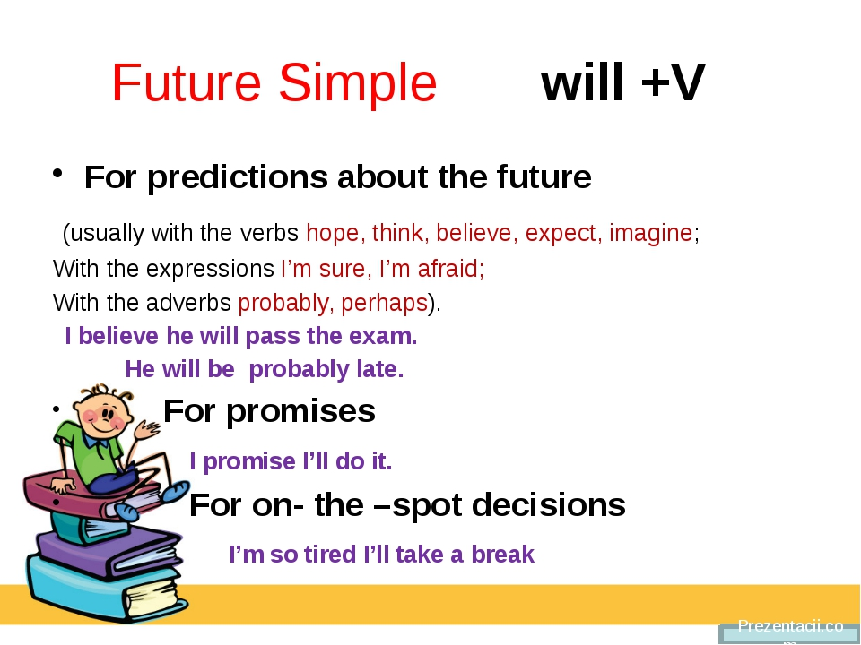 Future Simple will +V For predictions about the future (usually with the ver...