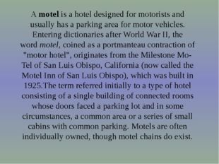 A motel is a hotel designed for motorists and usually has a parking area for