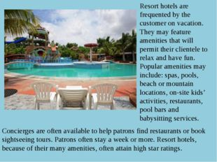 Resort hotels are frequented by the customer on vacation. They may feature am