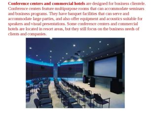 Conference centers and commercial hotels are designed for business clientele.