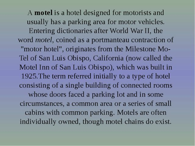 A motel is a hotel designed for motorists and usually has a parking area for...