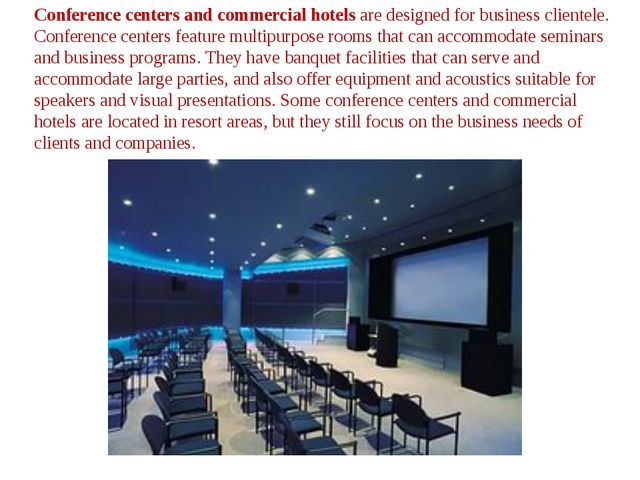 Conference centers and commercial hotels are designed for business clientele....