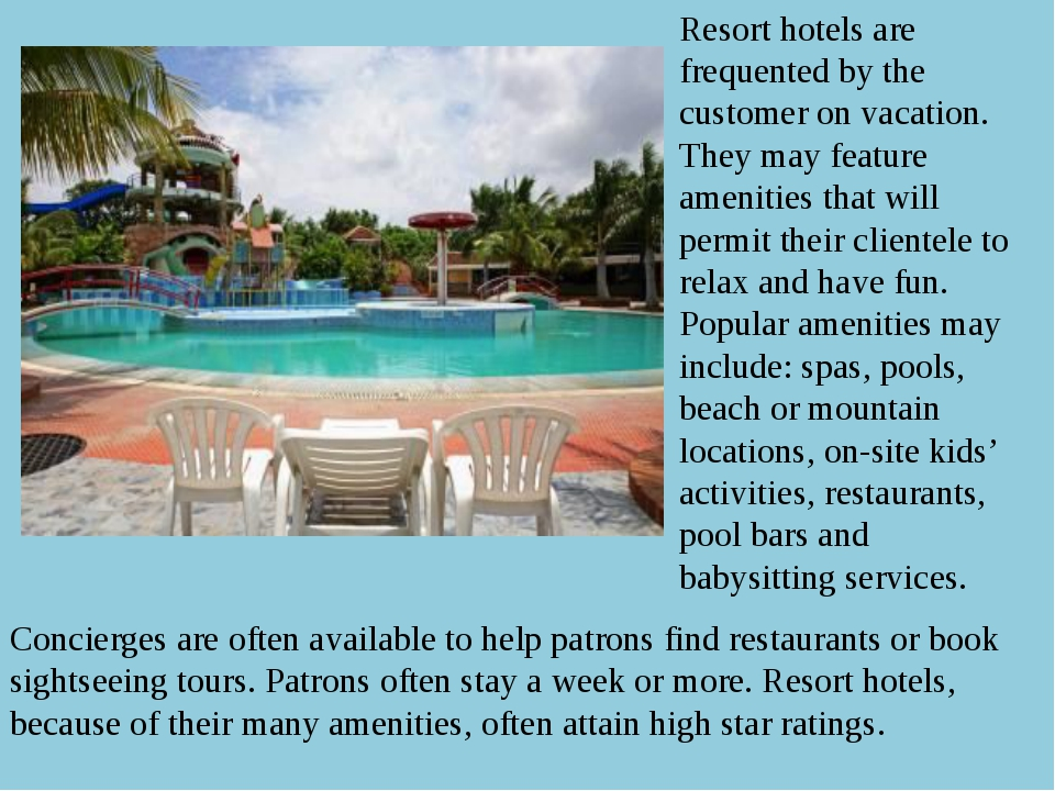 Resort hotels are frequented by the customer on vacation. They may feature am...