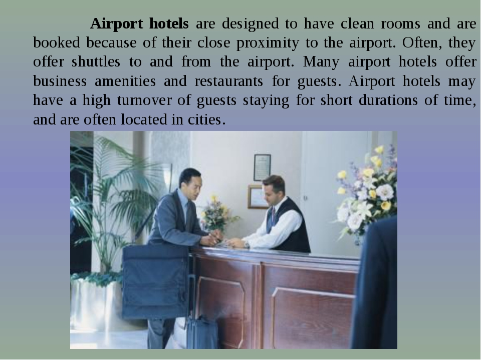 Airport hotels are designed to have clean rooms and are booked because of th...