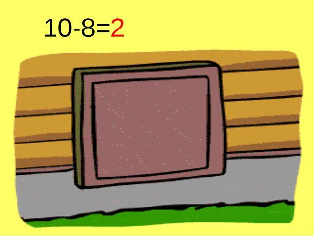 10-8= 2