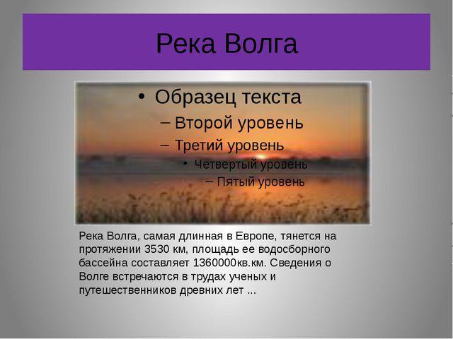 Река Волга Река Волга, самая длинная в Европе, тянется на протяжении 3530 км,...