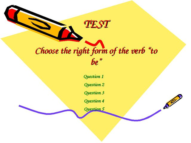 "TEST Choose the right form of the verb ""to be"" Question 1 Question 2 Question..."