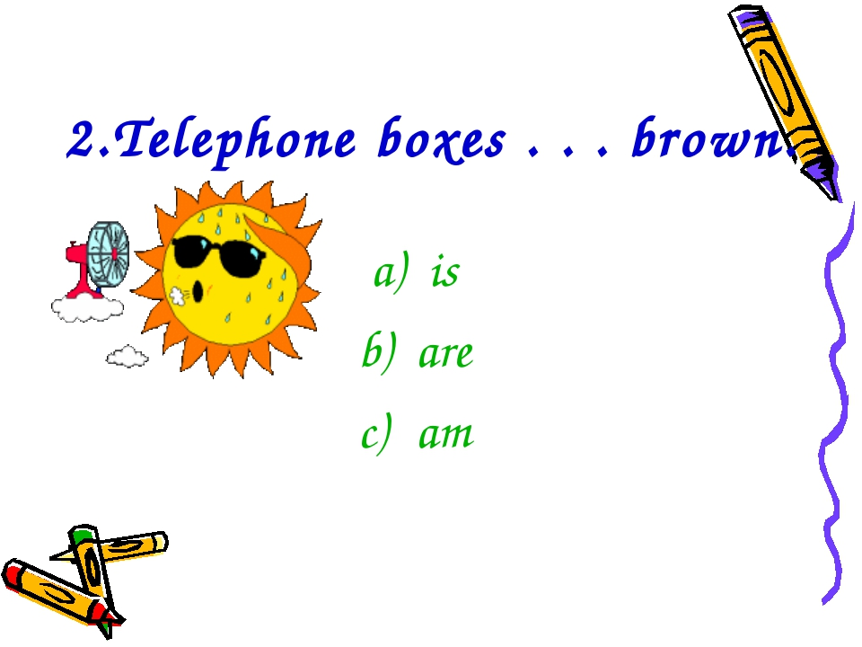 2.Telephone boxes . . . brown. is are am