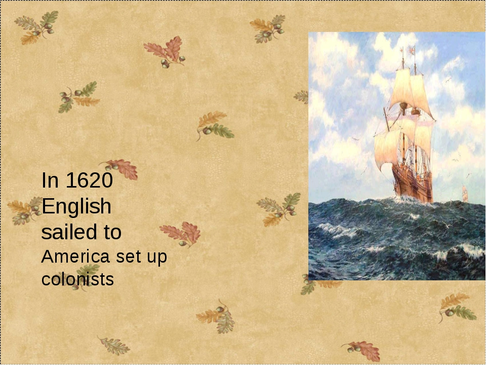 In 1620 English sailed to America set up colonists