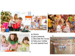 a) Dance b) give presents c) decorate the house d) help your mother e) cook s