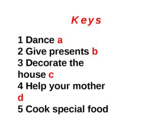K e y s 1 Dance a 2 Give presents b 3 Decorate the house c 4 Help your mother