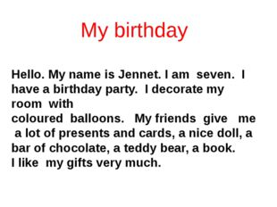 My birthday  Hello. My name is Jennet. I am seven. I have a birthday party.